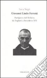 Giovanni Lindo Ferretti. Partigiano dell'infinito da Togliatti a Benedetto XVI