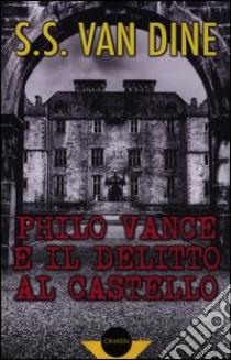 Philo Vance e il delitto al castello libro di Van Dine S. S.; Billi A. (cur.)