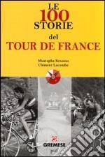 Le 100 storie del Tour de France libro