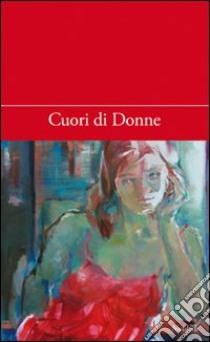 Cuori di donne libro di Giudici P. (cur.); Conigliaro Michelini A. (cur.); Belli P. (cur.)