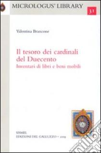 Il tesoro dei cardinali del Duecento. Inventari di libri e beni mobili libro di Brancone Valentina