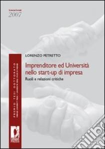 Imprenditore ed università nello start-up di impresa. Ruoli e relazioni critiche libro di Petretto Lorenzo