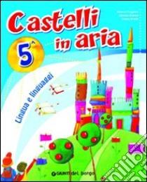 Castelli in aria. Sussidiario dei linguaggi. Per la 5ª classe elementare. Con e-book libro