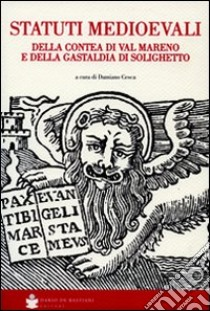 Statuti medioevali della Contea di val Martino e della Gastaldia di Solighetto libro di Cesca D. (cur.)