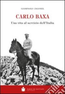 Carlo Baxa. Una vita al servizio dell'Italia libro di Zagonel Giampaolo