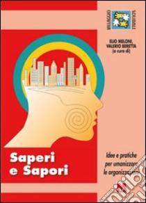 Saperi e sapori. Idee e pratiche per umanizzare le organizzazioni. Con DVD libro di Meloni Elio; Beretta Valerio; Slavazza S. (cur.)