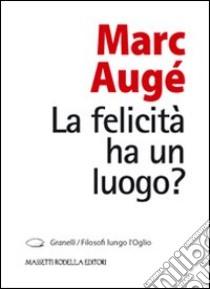 La felicità ha un luogo? libro di Augé Marc; Nodari F. (cur.)