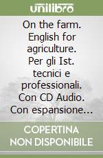 On the farm. English for agriculture. Con espansione online. Con CD Audio. Per gli Ist. tecnici e professionali libro di Piccioli Ilaria