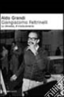 Giangiacomo Feltrinelli. La dinastia, il rivoluzionario libro di Grandi Aldo