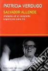 Salvador Allende. Anatomia di un complotto organizzato dalla Cia libro