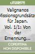 Valignanos Missionsgrundsätze für Japan. Vol. 1/1: Von der Ernennung zum Visitator bis zum ersten Abschied von Japan (1573-1582). Teil, Das Problem (1573-1580) libro