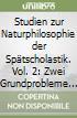 Studien zur Naturphilosophie der Spätscholastik. Vol. 2: Zwei Grundprobleme der scholastischen Naturphilosophie libro
