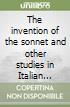 The invention of the sonnet and other studies in Italian literature libro