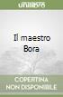 Il maestro Bora libro