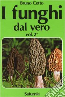 I funghi dal vero. Vol. 2 libro di Cetto Bruno