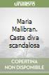 Maria Malibran. Casta diva scandalosa libro
