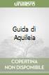 Guida di Aquileia libro