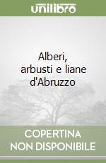 Alberi, arbusti e liane d'Abruzzo libro di Pirone Gianfranco