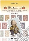 Bulgaria. From the ottoman empire to the kingdom. History, stamps and postal history 1840-1908 libro
