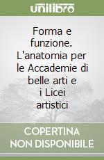 Forma e funzione. L'anatomia per le Accademie di belle arti e i Licei artistici libro di Barucchi Corinna, Bevilacqua Pietro