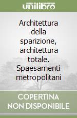 Architettura della sparizione, architettura totale. Spaesamenti metropolitani libro di Guattari Félix; Villani T. (cur.)