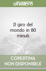 Il giro del mondo in 80 minuti libro di Guidoni Umberto