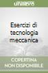 Esercizi di tecnologia meccanica libro