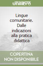 Lingue comunitarie. Dalle indicazioni alla pratica didattica libro di Toni Benedetta