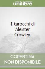 I tarocchi di Aleister Crowley libro di Berti Giordano - Negrini - Tebani Rodrigo