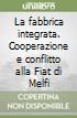 La fabbrica integrata. Cooperazione e conflitto alla Fiat di Melfi libro