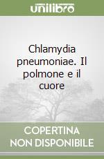 Chlamydia pneumoniae. Il polmone e il cuore libro di Allegra Luigi; Blasi Francesco