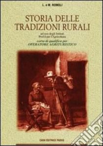 Storia delle tradizioni rurali. Per gli Ist. Professionali per l'agricoltura libro di Romoli Leopoldo, Romoli Mirella