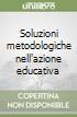 Soluzioni metodologiche nell'azione educativa libro