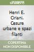 Henri E. Ciriani. Cesure urbane e spazi filanti libro