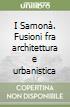 I Samonà. Fusioni fra architettura e urbanistica libro