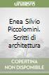 Enea Silvio Piccolomini. Scritti di architettura libro