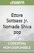 Ettore Sottsass jr. Nomade Shiva pop libro