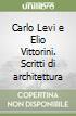 Carlo Levi e Elio Vittorini. Scritti di architettura libro