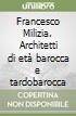 Francesco Milizia. Architetti di età barocca e tardobarocca libro