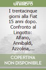 I trentacinque giorni alla Fiat 15 anni dopo. Confronto al Lingotto: Alfano, Annibaldi, Azzolina, Bentivogli, Cosi... Atti della Tavola rotonda libro