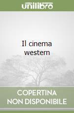 Il cinema western libro di Di Claudio Gianni