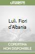 Luli. Fiori d'Albania libro