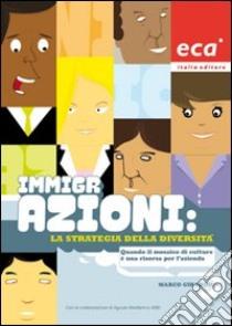Immigrazioni: la strategia della diversità. Quando il mosaico di culture è una risorsa per l'azienda libro di Girardo Marco; Agostoni C. (cur.)