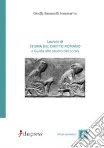 Lezioni di storia del diritto romano. Con guida allo studio libro di Bassanelli Sommariva Gisella
