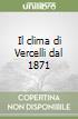 Il clima di Vercelli dal 1871 libro