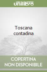 Toscana contadina libro di Cacelli Evaldo
