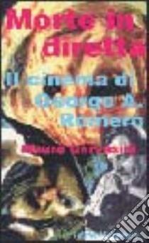Morte in diretta. Il cinema di George A. Romero libro di Gervasini Mauro
