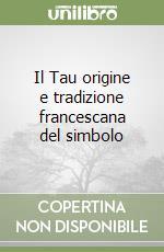 Il Tau origine e tradizione francescana del simbolo libro di Sciamanna Enrico