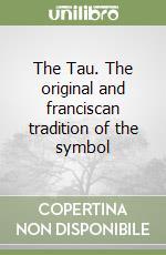 The Tau. The original and franciscan tradition of the symbol libro di Sciamanna Enrico