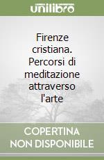 Firenze cristiana. Percorsi di meditazione attraverso l'arte libro di Verdon Timothy
